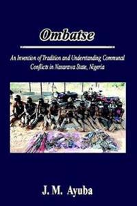 Ombatse: an Invention of Tradition and Understanding Communal Conflicts in Nasarawa State, Nigeria