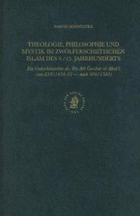 Theologie, Philosophie Und Mystik Im Zwolferschiitischen Islam Des 9./15. Jahrhunderts