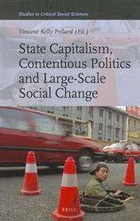 State Capitalism, Contentious Politics and Large-Scale Social Change