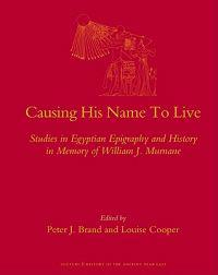 Causing His Name to Live: Studies in Egyptian Epigraphy and History in Memory of William J. Murnane