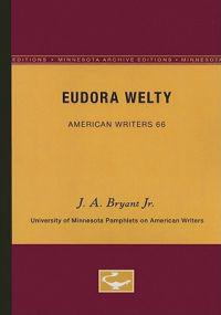 Eudora Welty - American Writers 66: University of Minnesota Pamphlets on American Writers