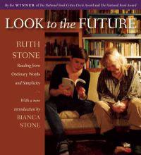 Look to the Future: Ruth Stone Reading from Ordinary Words and Simplicity