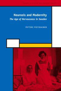Neurosis and Modernity: The Age of Nervousness in Sweden