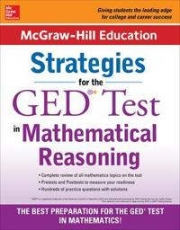 McGraw-Hill Education Strategies for the GED Test in Mathematical Reasoning with CD-ROM
