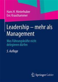 Leadership -- Mehr ALS Management: Was Führungskräfte Nicht Delegieren Dürfen