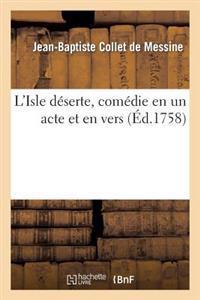 L'Isle D�serte, Com�die En Un Acte Et En Vers, Repr�sent�e, Pour La Premi�re Fois