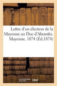 Lettre d'Un �lecteur de la Mayenne Au Duc d'Abrant�s. Mayenne. 1874