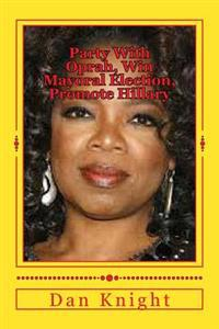 Party with Oprah, Win Mayoral Election, Promote Hillary: Plans for 2015 January February March and Beyond