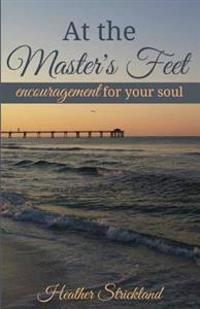 At the Master's Feet: Encouragement for Your Soul