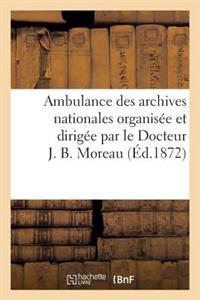 Ambulance Des Archives Nationales Organis�e Et Dirig�e Par Le Docteur J. B. Moreau. Description