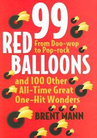 99 Red Balloons and 100 Other All-Time Great One-Hit Wonders: From Doo-Wop to Pop-Rock