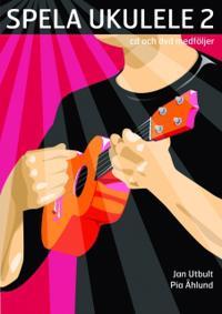 Spela ukulele 2 (med cd, dvd och på Spotify) - Pia Åhlund, Jan Utbult pdf epub