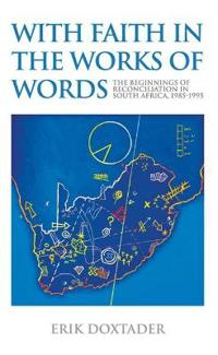 With Faith in the Works of Words: The Beginnings of Reconciliation in South Africa, 1985-1995