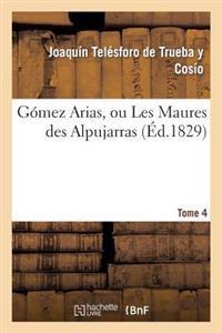 Gomez Arias, Ou Les Maures Des Alpujarras. Tome 4