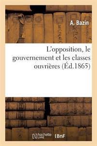 L'Opposition, Le Gouvernement Et Les Classes Ouvri�res
