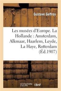 Les Musees D'Europe. La Hollande: Amsterdam, Alkmaar, Haarlem, Leyde, La Haye, Rotterdam
