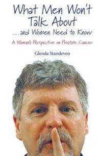 What Men Won't Talk about . . . and Women Need to Know: A Woman's Perspective on Prostate Cancer