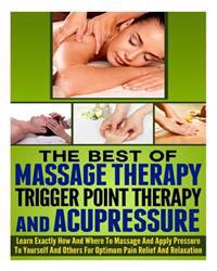 The Best of Massage Therapy, Trigger Point Therapy, and Acupressure