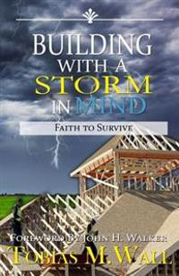 Building with a Storm in Mind: Faith to Survive
