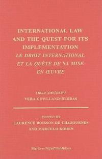 International Law and the Quest for Its Implementation/Le Droit International Et La Quete de Sa Mise En Oeuvre: Liber Amicorum Vera Gowlland-Debbas
