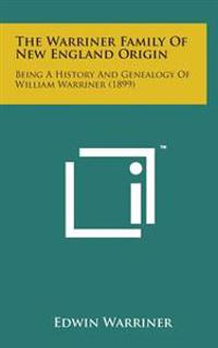 The Warriner Family of New England Origin: Being a History and Genealogy of William Warriner (1899)