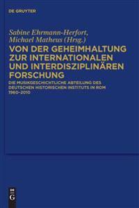 Von Der Geheimhaltung Zur Internationalen Und Interdisziplinären Forschung: Die Musikgeschichtliche Abteilung Des Deutschen Historischen Instituts in