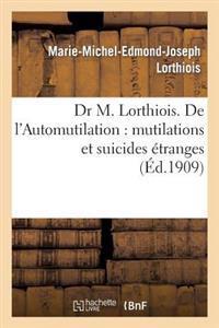 Dr M. Lorthiois. de L'Automutilation: Mutilations Et Suicides Etranges