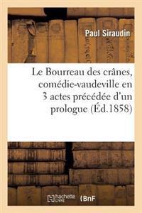 Le Bourreau Des Cranes, Comedie-Vaudeville En 3 Actes Precedee D'Un Prologue