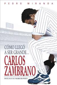 Como Llego a Ser Grande...: Carlos Zambrano