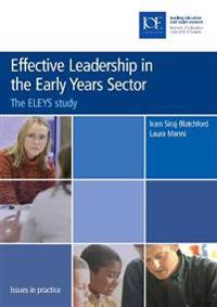 Effective Leadership in the Early Years Sector: The Eleys Study