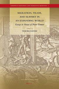 Migration, Trade, and Slavery in an Expanding World: Essays in Honor of Pieter Emmer