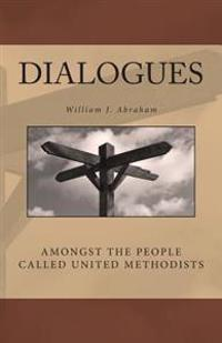 Dialogues: Amongst the People Called United Methodists