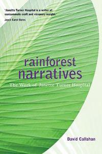 Rainforest Narratives: The Work of Janette Turner Hospital