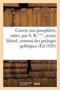 Guerre Aux Pamphlets, Satire, Par A. R.***, Jeune Liberal, Ennemi Des Prejuges Gothiques