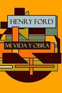 Henry Ford: Mi Vida y Obra