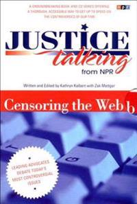 Justice Talking Censoring the Web: Leading Advocates Debate Todaya's Most Controversial Issues [With CD]