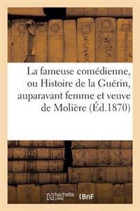 La Fameuse Comedienne, Ou Histoire de La Guerin, Auparavant Femme Et Veuve de Moliere