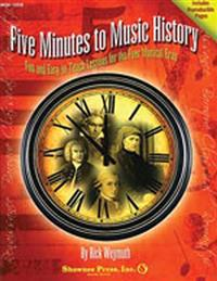 Five Minutes to Music History - Fun and Easy-To-Teach Lessons for the Four Musical Eras: Five Minutes Series