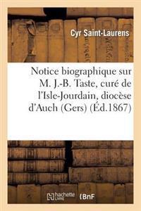 Notice Biographique Sur M. J.-B. Taste, Cur� de l'Isle-Jourdain, Dioc�se d'Auch (Gers)