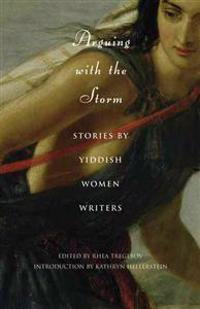Arguing with the Storm: Stories by Yiddish Women Writers