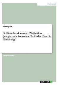 """Schlusselwerk Unserer Zivilisation. Jean-Jacques Rousseaus """"Emil Oder Uber Die Erziehung"""""""