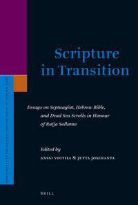 Scripture in Transition: Essays on Septuagint, Hebrew Bible, and Dead Sea Scrolls in Honour of Raija Sollamo