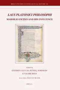 Laus Platonici Philosophi: Marsilio Ficino and His Influence