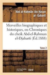 Merveilles Biographiques Et Historiques, Ou Chroniques Du Cheik Abd-El-Rahman El-Djabarti. Tome 2