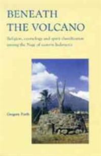 Beneath the Volcano: Religion, Cosmology and Spirit Classification Among the Nage of Eastern Indonesia