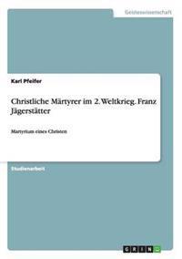 Christliche Martyrer Im 2. Weltkrieg. Franz Jagerstatter