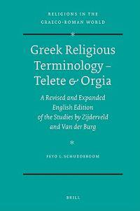 Greek Religious Terminology - Telete & Orgia: A Revised and Expanded English Edition of the Studies by Zijderveld and Van Der Burg