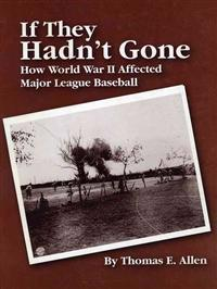 If They Hadn't Gone: How World War II Affected Major League Baseball