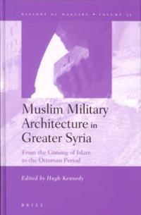 Muslim Military Architecture in Greater Syria