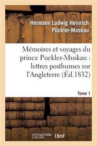 Memoires Et Voyages Du Prince Puckler-Muskau: Lettres Posthumes Sur L'Angleterre. Tome 1